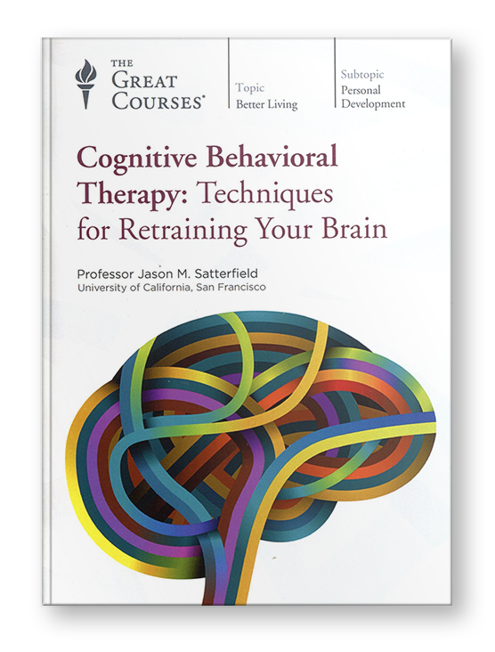 Cognitive Behavioral Therapyby Professor Jason M. Satterfield, Ph.D.